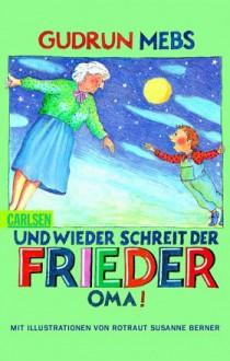 Und wieder schreit der Frieder: Oma! - Gudrun Mebs