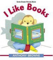 I Like Books: Super Sturdy Picture Books - Anthony Browne