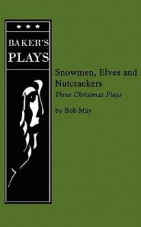 Snowmen, Elves and Nutcrackers - Bob May