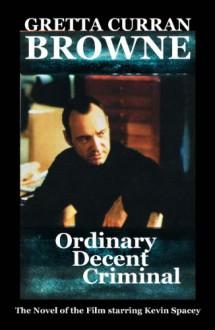 Ordinary Decent Criminal - Gretta Curran Browne