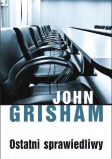 Ostatni sprawiedliwy - John Grisham