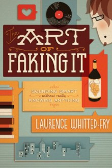 The Art of Faking It - Laurence Whitted-Fry