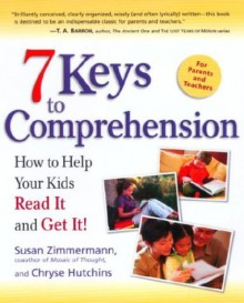 7 Keys to Comprehension: How to Help Your Kids Read It and Get It! - Susan Zimmermann, Chryse Hutchins