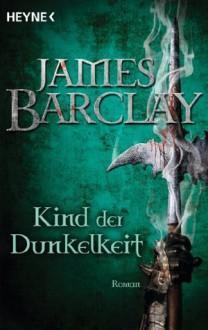 Kind der Dunkelheit: Roman (German Edition) - James Barclay, Jürgen Langowski