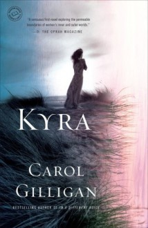 Kyra: A Novel - Carol Gilligan