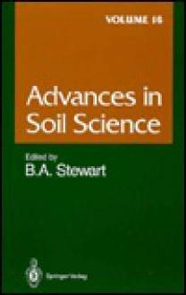 Advances in Soil Science, Volume 16 - Bobby A. Stewart, W.J. Rawls, S.K. De Datta, T.J. Gish, C.P. Schulthess, S.R. Smith, P.N. Soltanpour, D.L. Sparks, S.K. Sanyal