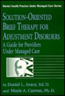 Solution-Oriented Brief Therapy for Adjustment Disorders: A Guide - Daniel L. Araoz