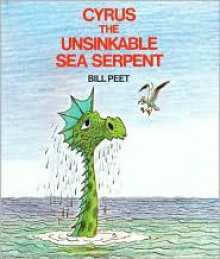 Cyrus the Unsinkable Sea Serpent - Bill Peet