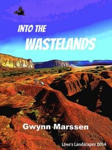 Into the Wastelands - Gwynn Marssen