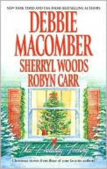 That Holiday Feeling (includes: Virgin River, #7.5) - Debbie Macomber, Sherryl Woods, Robyn Carr