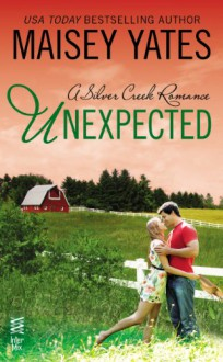Unexpected (A Silver Creek Romance) - Maisey Yates