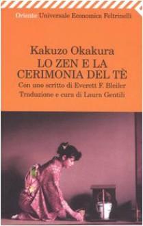 Lo zen e la cerimonia del tè - Kakuzō Okakura