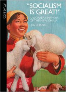 """Socialism Is Great!"": A Worker's Memoir of the New China - Lijia Zhang"