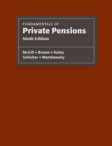 Fundamentals of Private Pensions - Dan McGill, Kyle N. Brown, Mark J. Warshawsky, John J. Haley, Sylvester Schieber