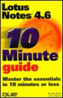 10 Minute Guide: Lotus Notes 4.6: Master the Essentials in 10 Minutes or Less - Dorothy Burke, Jane Calabria