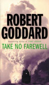 Take No Farewell - Robert Goddard