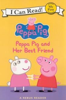 Peppa Pig and Her Best Friend - Neville Astley,Mark Baker,Gail Herman