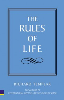 Rules Of Life And Wealth: With Rules Of Life, A Personal Code For Living A Better, Happier, More Successful Kind Of Life And Rules Of Wealth, A Personal Code For Prosperity - Richard Templar