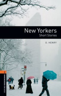 Oxford Bookworms Library: New Yorkers - Short Stories: Level 2: 700-Word Vocabulary - O. Henry, Jennifer Bassett