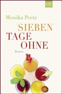Sieben Tage ohne - Monika Peetz