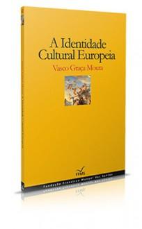 A Identidade Cultural Europeia - Vasco Graça Moura