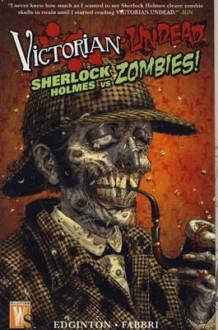 Sherlock Holmes Vs Zombies. Ian Edginton - Ian Edginton, Davide Fabbri, Tom Mandrake