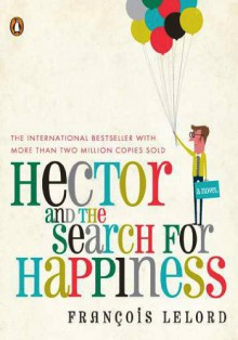 Hector and the Search for Happiness - Francois Lelord