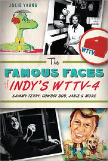 The Famous Faces of Indy's WTTV-4: Sammy Terry, Cowboy Bob, Janie and More (IN) - Julie Young