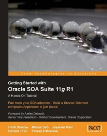 Getting Started With Oracle SOA Suite 11g R1 - A Hands-On Tutorial - Heidi Buelow, Manas Deb, Jayaram Kasi, Demed L'Her