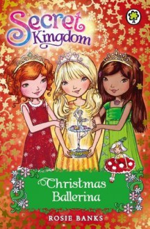 Secret Kingdom: Christmas Ballerina - Rosie Banks