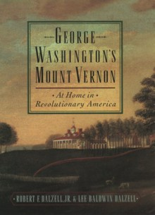 George Washington's Mount Vernon: At Home in Revolutionary America - Robert F. Dalzell Jr., Lee B. Dalzell
