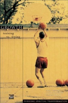 Growth: Training Vs. Trying (Pursuing Spiritual Transformation) - John Ortberg, Laurie Pederson, Judson Poling