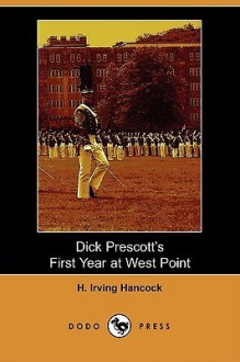 Dick Prescott's First Year at West Point - H. Irving Hancock