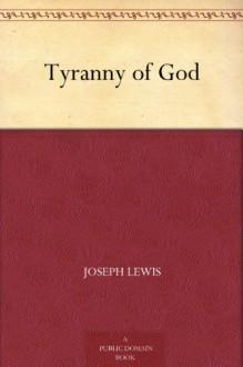 Tyranny of God - Joseph Lewis