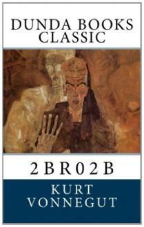 2 B R 0 2 B - Kurt Vonnegut