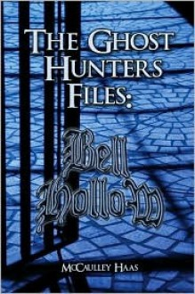 Bell Hollow: The Ghost Hunters' Files - McCaulley Haas
