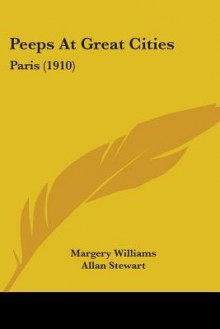 Peeps at Great Cities: Paris (1910) - Margery Williams, Allan Stewart