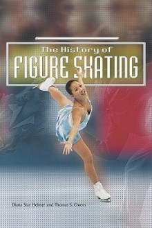 The History of Figure Skating - Diana Star Helmer, Thomas S. Owens
