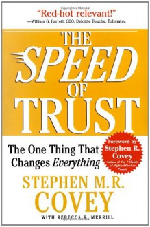 The Speed Of Trust: The One Thing That Changes Everything - Stephen M.R. Covey, Rebecca R. Merrill