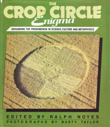 The Crop Circle Enigma: Grounding the Phenomenon in Science, Culture, and Metaphysics - Ralph Noyes