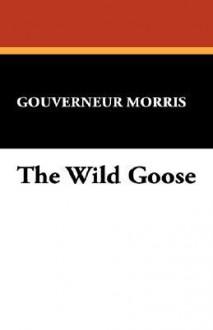 The Wild Goose - Gouverneur Morris