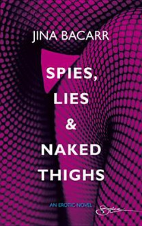 Spies, Lies & Naked Thighs - Jina Bacarr