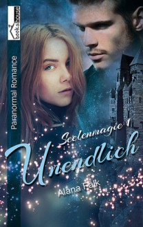 Unendlich (Seelenmagie, #1) - Alana Falk