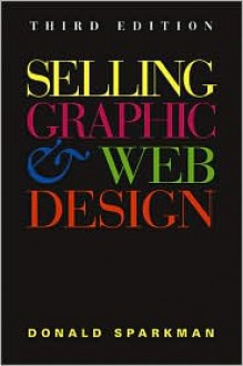 Selling Graphic and Web Design - Donald Sparkman