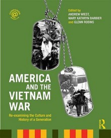 America and the Vietnam War: Re-examining the Culture and History of a Generation - Andrew Wiest, Mary Kathryn Barbier, Glenn Robins