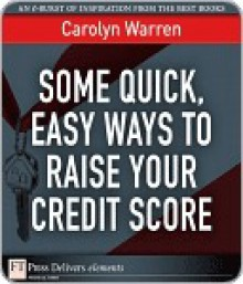Some Quick, Easy Ways to Raise Your Credit Score - Carolyn Warren