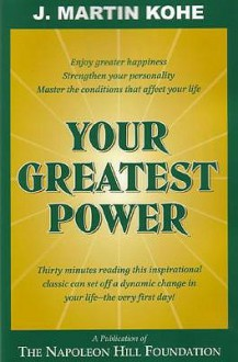 Your Greatest Power - J. Martin Kohe, W. Clement Stone