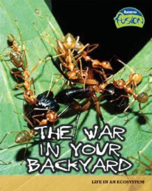The War in Your Backyard: Life in an Ecosystem - Louise Spilsbury