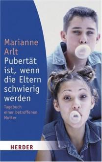 Pubertät ist, wenn die Eltern schwierig werden. Tagebuch einer betroffenen Mutter. - Marianne Arlt