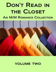 Don't Read in the Closet: Volume Two - Marguerite Labbe, Nicole Dennis, Cleon Lee, Em Woods, Sarah Madison, Kari Gregg, J.M. Cartwright, D.H. Starr, Lily Sawyer, Kerry Freeman, Kaje Harper, Elizabeth Noble, Havan Fellows, J.R. Boyd, Casey K. Cox, Taylor V. Donovan, Jaya Christopher, Adara O'Hare, Jason Huffman